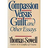 compassion versus guilt and other essays by thomas sowell fictiondb a columnist for the scripps howard news service has compiled several of his short essays written for the common reader into a collection covering such