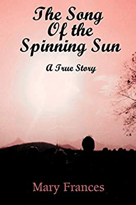 The Song of the Spinning Sun: A True Story: Amazon.es: Frances ...