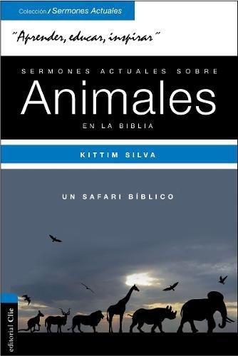 Sermones actuales sobre animales de la Biblia: Un safari biblico (Spanish Edition) [Kittim Silva-Bermudez] (Tapa Blanda)