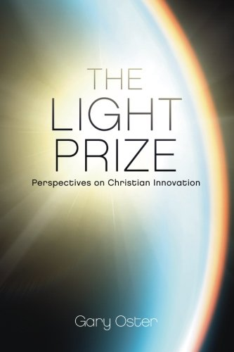 The Light Prize: Perspectives on Christian Innovation [Dr. Gary W. Oster] (Tapa Blanda)