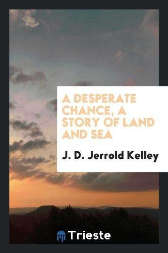 A desperate chance, a story of land and sea