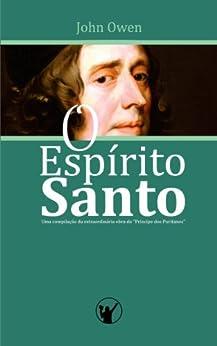 """O Espírito Santo: Uma compilação da extraordinária obra do """"Príncipe dos Puritanos"""" por [Owen, John]"""