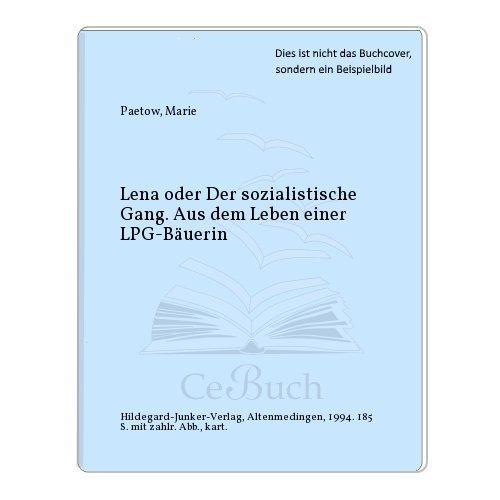 Lena - oder Der sozialistische Gang: Aus dem Leben einer LPG-Bäuerin