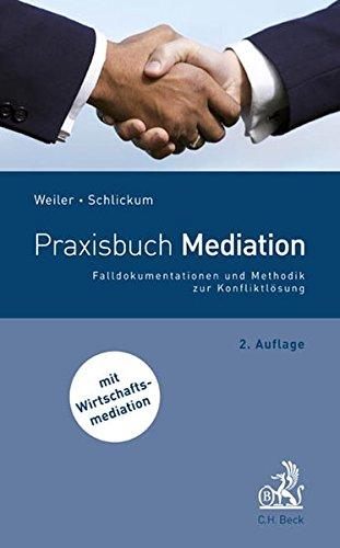 Praxisbuch Mediation: Falldokumentationen und Methodik zur Konfliktlösung Taschenbuch – 27. September 2012 Eva Weiler Gunter Schlickum C.H.Beck 3406627536