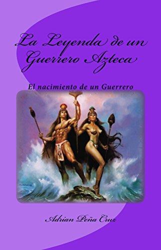 Amazoncom La Leyenda De Un Guerrero Azteca El Nacimiento De Un