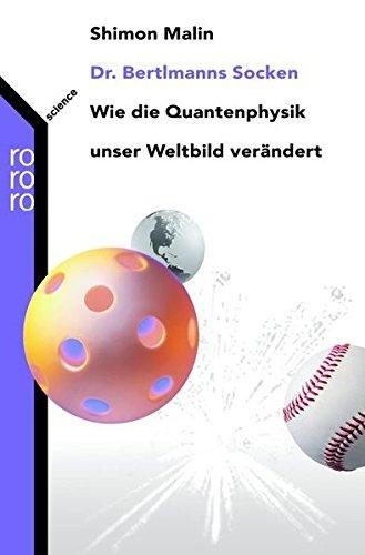 Dr. Bertlmanns Socken: Wie die Quantenphysik unser Weltbild verändert