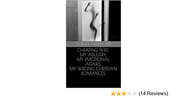 Cheating Wife: My Adultery, My Emotional Affairs, My Wrong