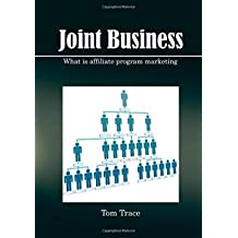 [ Joint Business: What Is Affiliate Program Marketing BY Trace, Tom ( Author ) ] { Paperback } 2015