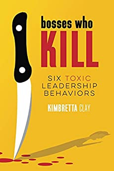 Bosses Who Kill: 6 Toxic Leadership Behaviors