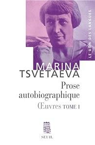 Oeuvres 01 - Prose autobiographique par Marina Tsvetaieva