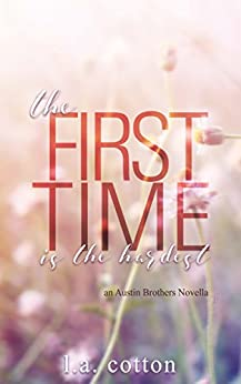 The First Time is the Hardest: An Austin Brothers Novella (Austin Brothers Series Book 1) by [Cotton, L A]