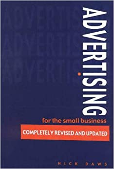 Advertising for the Small Business: How to Get Maximum Sales for the Minimum Cost