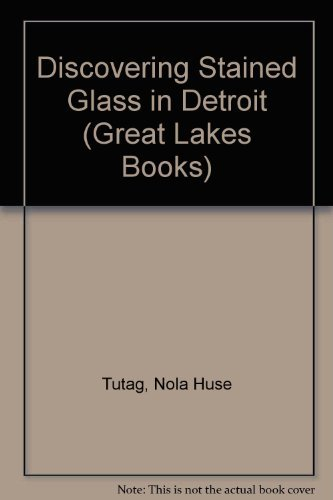 Discovering Stained Glass in Detroit (Great Lakes Books Series)