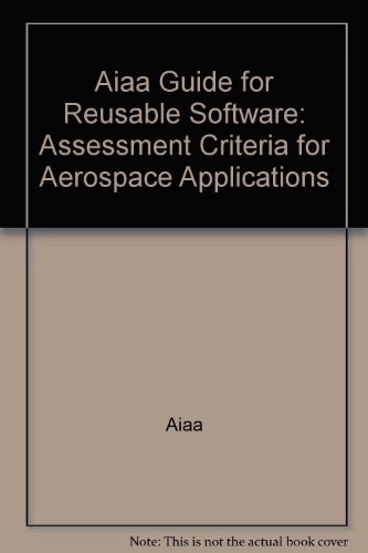 Guide for Reusable Software: Assessment Criteria for Aerospace Applications by Amer Inst of Aeronautics &