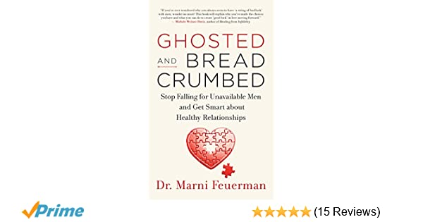 Ghosted and Breadcrumbed: Stop Falling for Unavailable Men and Get