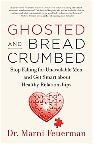 Ghosted and Breadcrumbed by Dr. Marni Feuerman