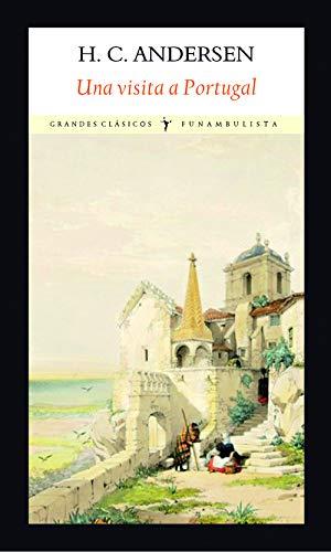 Una visita a Portugal (Grandes Clásicos): Amazon.es: Andersen, Hans Christian, Izquierdo Díaz, Jorge Simón: Libros