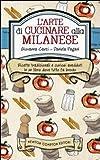 Image de L'arte di cucinare alla milanese. Ricette tradizionali e curiosi aneddoti in un libro dove tutto fa brodo