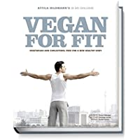 Vegan for Fit - Attila Hildmann S 30-Day Challenge: Vegetarian and Cholesterol Free for a New Healthy Body