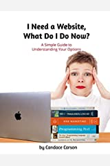 I Need a Website, What Do I Do Now?: A Simple Guide to Understanding Your Options Paperback