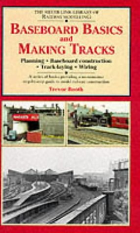 Baeboard Basics and Making Tracks: Planning, Baseboard Construction, Track Laying and Wiring (Library of Railway Modelling)