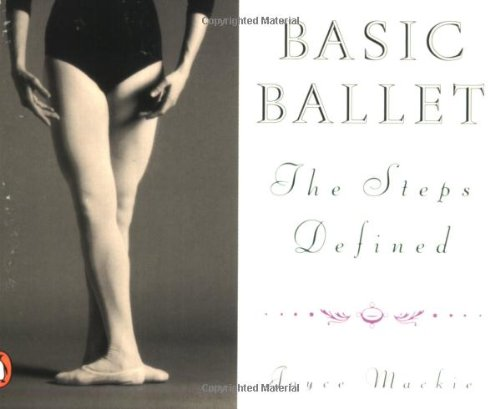 Basic Ballet: The Steps Defined (Penguin Handbooks)
