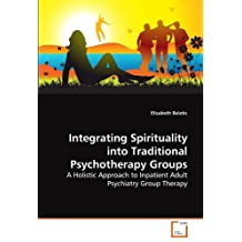 Integrating Spirituality into Traditional Psychotherapy Groups: A Holistic Approach to Inpatient Adult Psychiatry Group Therapy