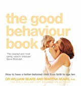 The Good Behaviour Book: How to Have a Better-Behaved Child from Birth to Age Ten
