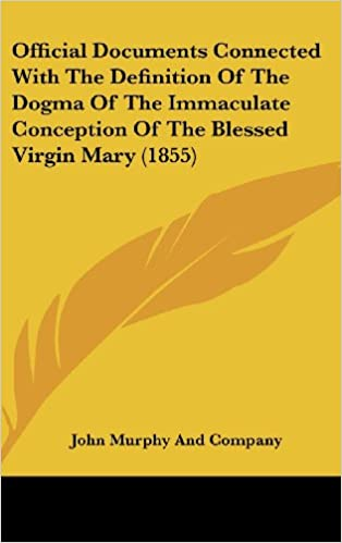 Official Documents Connected With The Definition Of The Dogma Of The  Immaculate Conception Of The Blessed Virgin Mary (1855)
