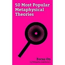Focus On: 50 Most Popular Metaphysical Theories: Existentialism, Nihilism, Solipsism, Objectivism (Ayn Rand), Absurdism, Many-worlds Interpretation, Teleology, ... (philosophy), etc. (English Edition)