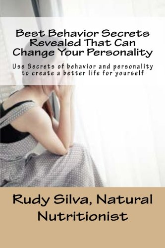 Best Behavior Secrets Revealed That Can Change Your Personality: Use Secrets of behavior and personality to create a better life for yourself ebook