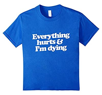 Everything hurts & I'm dying shirt funny gym t-shirt humor