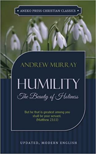 c07c5a0b756f Humility  The Beauty of Holiness (Updated and Annotated) (Murray Updated  Classics)  Andrew Murray  9781622453542  Amazon.com  Books