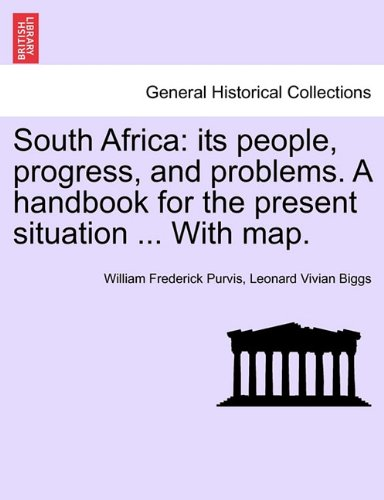 Download South Africa: its people, progress, and problems. A handbook for the present situation ... With map. PDF