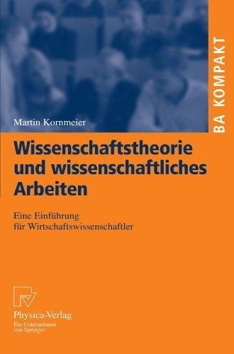 Wissenschaftstheorie und wissenschaftliches Arbeiten: Eine Einführung für Wirtschaftswissenschaftler (BA KOMPAKT) (German Edition) by Kornmeier Martin