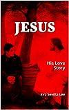 JESUS: His Love Story