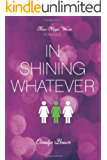 In Shining Whatever (A Three Magic Words Romance)