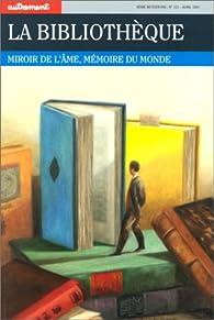 La bibliothèque. Miroir de l'âme, mémoire du monde par  Autrement