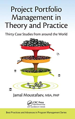 Project Portfolio Management in Theory and Practice: Thirty Case Studies from around the World (Best Practices in Portfolio, Program, and Project Management)