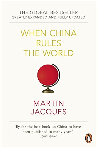 When China Rules the World: The End of the Western World and the Birth of a New Global Order [Greatly Expanded and Fully Updated]