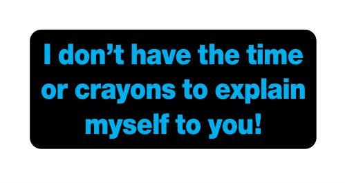 - I dont have the time or crayons Hard Hat Funny Stickers