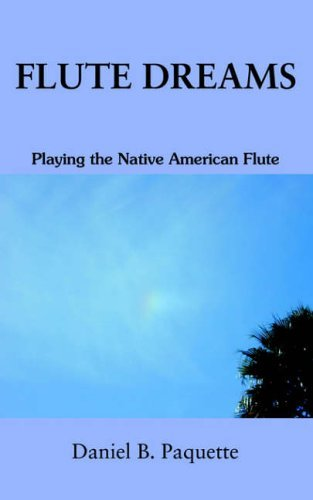 Flute Dreams: Playing the Native American Flute by Daniel B. Paquette (19-Sep-2005) Paperback