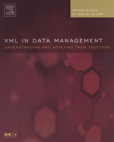 Download XML in Data Management: Understanding and Applying Them Together (The Morgan Kaufmann Series in Data Management Systems) Pdf