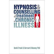 Hypnosis and Counselling in the Treatment of Chronic Illness by David Frank (2002-12-23)