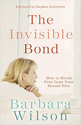 The Invisible Bond How To Break Free From Your Sexual Past Barbara
