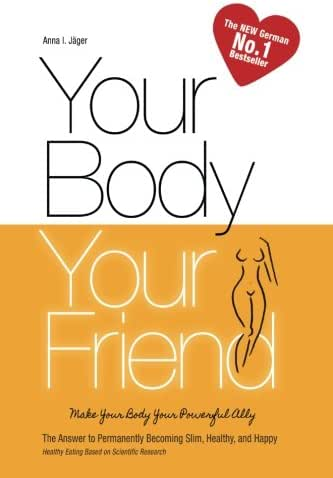 Your Body, Your Friend: The Answer to Permanently Becoming Slim, Healthy, and Happy (Vegan Weight Loss) (Volume 1)
