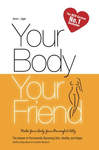 Download Your Body, Your Friend: The Answer to Permanently Becoming Slim, Healthy, and Happy (Vegan Weight Loss) (Volume 1) pdf epub