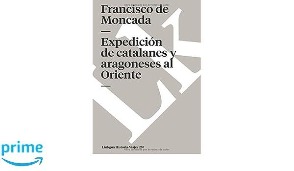 Expedición de catalanes y aragoneses al Oriente (Memoria-Viajes) (Spanish Edition): Francisco de Moncada: 9788498167023: Amazon.com: Books