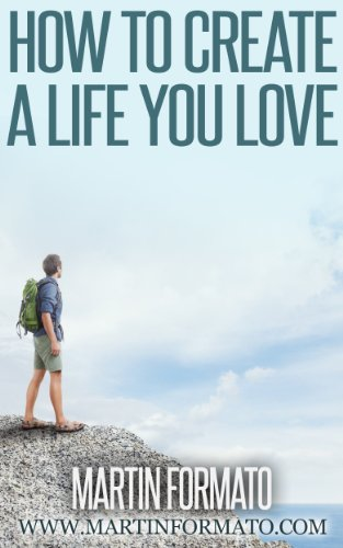 How to Create a Life You Love (purpose driven life, purpose of life, mans search for meaning, meaning of life, meaning of human existance) (English Edition)