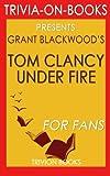 Trivia: Tom Clancy Under Fire: A Jack Ryan Jr. Novel By Grant Blackwood (Trivia-On-Books)